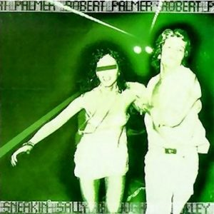 robert_palmer-sneakin__sally_through_the_alley-front